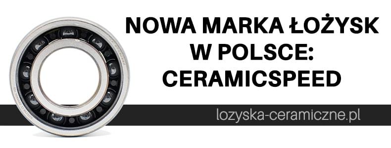 Nowa marka łożysk w Polsce: CeramicSpeed