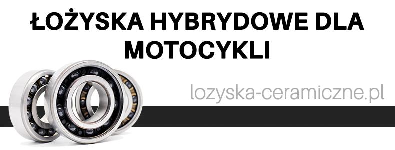 Łożyska hybrydowe dla motocykli